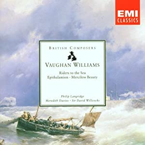 Vaughan Williams: Riders to the Sea, Merciless Beauty, Epithalamion