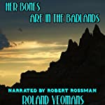 Her Bones Are in the Badlands | Roland Yeomans