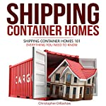 Shipping Container Homes: Shipping Container Homes 101, Shipping Container Homes for Beginners, Everything You Need to Know About, Tiny House Living, and...Container Home, Tiny House Living Books | Christopher Dillashaw