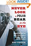 Never Look a Polar Bear in the Eye: A...