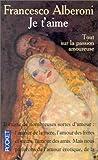 echange, troc Francesco Alberoni - Je t'aime : Tout sur la passion amoureuse