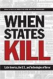 When States Kill: Latin America, the U.S., and Technologies of Terror