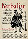 The Herbalist: Nicholas Culpeper - Rebel Physician (0007126573) by Woolley, Benjamin