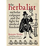 The Herbalist: Nicholas Culpeper and the Fight for Medical Freedomby Benjamin Woolley
