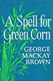 A Spell for Green Corn (0701203382) by Brown, George Mackay