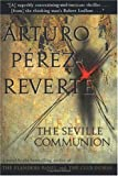 The Seville Communion (0151002835) by Arturo Perez-Reverte