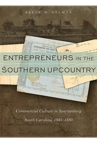 Entrepreneurs in the Southern Upcountry: Commercial Culture in Spartanburg, South Carolina, 1845-1880