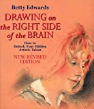 Drawing on the Right Side of the Brain - How to Unlock Your Hidden Artistic Talent - New Revised Edition (0006381146) by Betty Edwards
