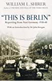 'This is Berlin: Reporting from Nazi Germany, 1938-40' (0099405172) by William L. Shirer