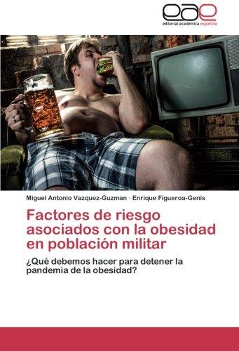 Factores de riesgo asociados con la obesidad en población militar ¿Qué debemos hacer para detener la pandemia de la obesidad?  [Vazquez-Guzman, Miguel Antonio - Figueroa-Genis, Enrique] (Tapa Blanda)