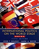 International Politics on the World Stage, Brief (0072885696) by John T. Rourke