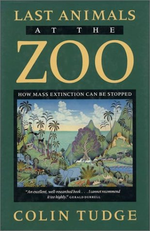 Last Animals at the Zoo: How Mass Extinction Can Be Stopped (A Shearwater Book)