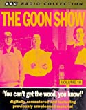 The Goon Show Classics: You Can't Get the Wood You Know! (Previously Volume 10) (BBC Radio Collection)