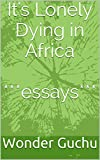 img - for It's Lonely Dying in Africa ***essays*** book / textbook / text book