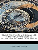 Divine personality and human life; being the Gifford lectures delivered in the years 1918 & 1919, se