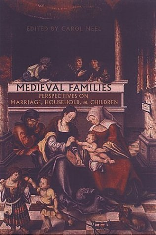 Medieval Families: Perspectives on Marriage, Household, and Children (MART: The Medieval Academy Reprints for Teaching), CAROL NEEL, ED.