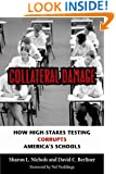 Collateral Damage: How High-Stakes Testing Corrupts America's Schools