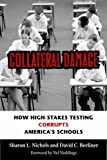 img - for Collateral Damage: How High-Stakes Testing Corrupts America's Schools book / textbook / text book