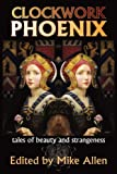 img - for Clockwork Phoenix: Tales of Beauty and Strangeness book / textbook / text book