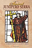 Saint Junipero Serra: Making Sense of the History and Legacy