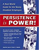 Persistence is Power! A Real-World Guide for the Newly Disabled Employee