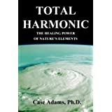 Total Harmonic: The Healing Power of Nature's Elements ~ Case Adams