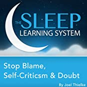Stop Blame, Self-Criticism, and Doubt, Guided Meditation and Affirmations (The Sleep Learning System) | [Joel Thielke]