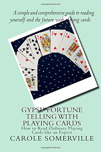 Gypsy Fortune Telling with Playing Cards: How to Read Ordinary Playing Cards like an Expert