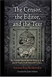 Amnon Raz-Krakotzkin The Censor, the Editor and the Text: The Catholic Church and the Shaping of the Jewish Canon in the Sixteenth Century (Jewish Culture & Contexts)
