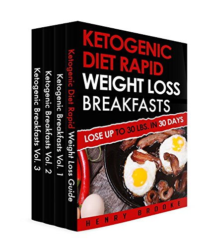 Ketogenic Diet: Complete Rapid Weight Loss Breakfast Series (Lose Up To 30 Lbs. In 30 Days) by Henry Brooke