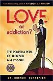 Love or Addiction? The Power & Peril of Teen Sex & Romance (1931945527) by Brenda Schaeffer