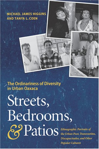 Streets, Bedrooms, and Patios: The Ordinariness of Diversity in Urban Oaxaca: Ethnographic Portraits of the Urban Poor,