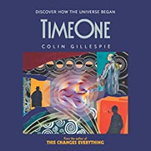 Time One: Discover How the Universe Began (       UNABRIDGED) by Colin Gillespie Narrated by Derek Perkins