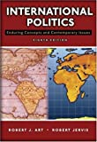 International Politics: Enduring Concepts and Contemporary Issues (8th Edition) (0321436032) by Robert J. Art