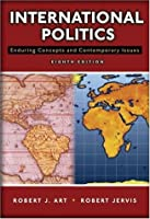 International Politics Enduring Concepts and Contemporary Issues by Art