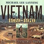 Vietnam, 1969 - 1970: A Company Commander's Journal (No.1) | Col. Michael Lee Lanning