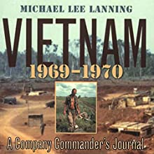 Vietnam, 1969 - 1970: A Company Commander's Journal (No.1) (       UNABRIDGED) by Col. Michael Lee Lanning Narrated by Alexander MacDonald