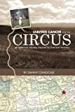 img - for Leaving Cancer for the Circus: an american odyssey inspired by love and recovery book / textbook / text book