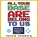 All Your Base Are Belong to Us: How Fifty Years of Videogames Conquered Pop Culture Hörbuch von Harold Goldberg Gesprochen von: Eric Martin