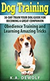 Dog Training: 30-Day Train Your Dog Guide for Becoming a Great Companion: Obedience Training and Learning Amazing Tricks