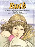 Ruth: A Woman Whose Loyalty Was Stronger than Her Grief (Men and Women in the Bible Series)