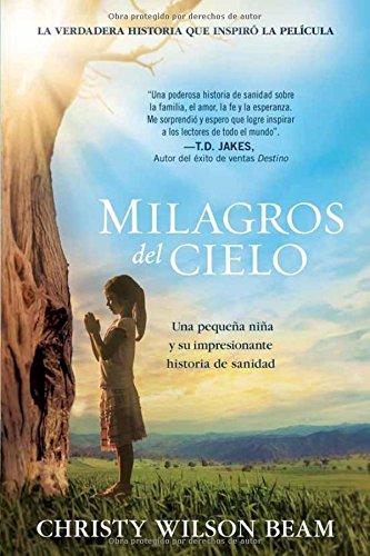 Milagros del Cielo: Una pequeña niña y su impresionante historia de sanidad (Spanish Edition)
