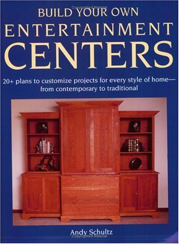 Build Your Own Entertainment Centers, Andy Schultz