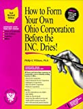 """How to Form Your Own Ohio Corporation Before the Inc. Dries! : A Step-By-Step Guide, With Forms (Small Business Incorporation, Vol 2) (How to Incorporate a Small Business"""" Series)"""