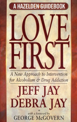 Image for Love First : A New Approach to Intervention for Alcoholism and Drug Addiction