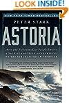 Astoria: John Jacob Astor's Great Exp...