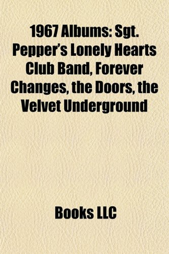 1967 albums (Music Guide): Sgt. Pepper's Lonely Hearts Club Band, Magical Mystery Tour, Forever Changes, The Doors