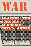 War Against the Schools' Academic Child Abuse