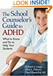 The School Counselor�s Guide to ADHD:...