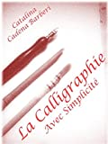 La Calligraphie Latine avec Simplicit� - Vol 1. (La Calligraphie avec Simplicit�)